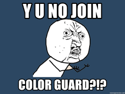 Color Guard Memes - y u no join color guard y u no meme generator