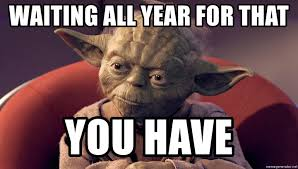 Meme Generator Yoda - waiting all year for that you have yoda star wars ep ii meme