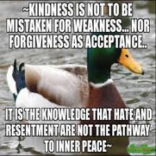 Inner Peace Meme - kindness is not to be mistaken for weakness nor forgiveness as