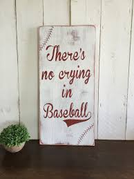 Baseball Home Decor There U0027s No Crying In Baseball Hand Painted Distressed
