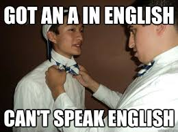 Speak English Meme - got an a in english can t speak english douchebag asian quickmeme