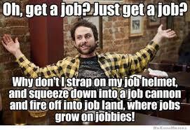 Meme Jobs - just get a job whatever the heck i like pinterest hilarious