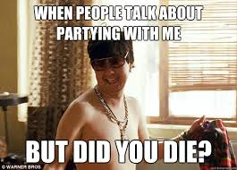 Did You Die Meme - when people talk about partying with me but did you die mr chow