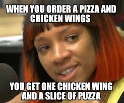 Chicken Wing Meme - meme maker when you order a pizza and chicken wings you get one