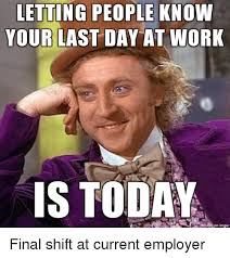 Last Day Of Work Meme - letting people know your last day at work is today final shift at