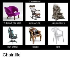 Meme Chair - the chair you like her crush chair memes her father her ex her