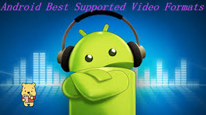 video format za android best video formats supported by android tablets and smartphones