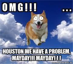 May Day Meme - meme personalizado o m g houston we have a problem