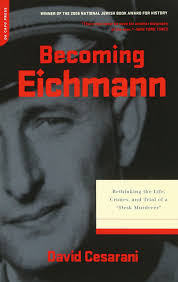 becoming eichmann rethinking the life crimes and trial of a