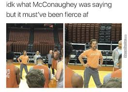 Matthew Mcconaughey Meme - matthew mcconaughey memes best collection of funny matthew