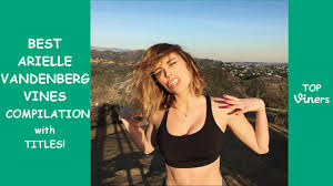 arielle vandenberg best 100 vines of arielle vandenberg compilation top viners