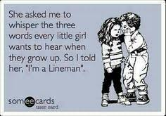 Power Lineman Memes - don t complain about your power outage times to a lineman s wife