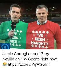 Jamie Meme - ve been naughty nice jamie carragher and gary neville on sky sports