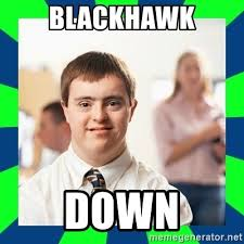Blackhawk Memes - blackhawk down down syndrome party guy meme generator