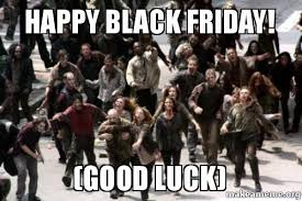 Black Friday Meme - happy black friday good luck make a meme