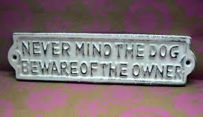 never mind dog beware of the owner cast iron sign shabby chic off
