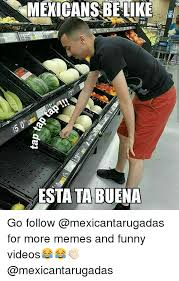 Funny Videos Memes - mexicans be like 98 esta ta buena go follow for more memes and funny