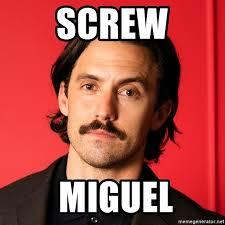 Miguel Meme - screw miguel this is us jack meme generator