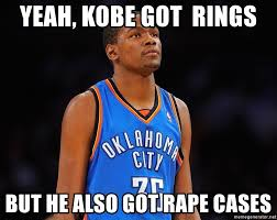 Kobe Rape Meme - yeah kobe got rings but he also got rape cases kevin durant