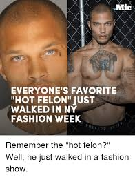 Hot Convict Meme - mic everyone s favorite hot felon just walked in ny fashion week