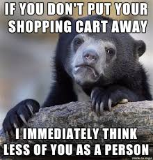 Shopping Cart Meme - the corral is right fucking there dipshit meme on imgur