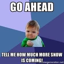 Success Meme Generator - go ahead tell me how much more snow is coming success kid meme