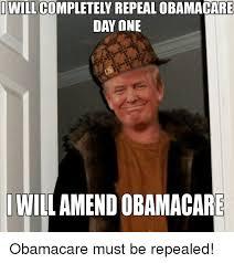 Obama Care Meme - iwill completely repeal obamacare dwilloditrletey day one i will