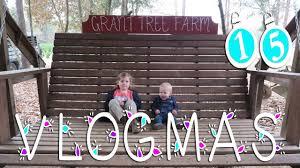 grant christmas tree farm vlogmas day 15 youtube