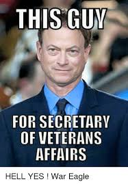 Hell Yes Meme - this guy for secretary of veterans affairs hell yes war eagle