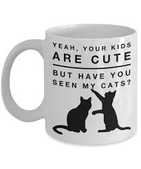 Cute Animal Mugs by Cat Mugs Yeah Your Kids Are Cute But Have You Seen My Cats