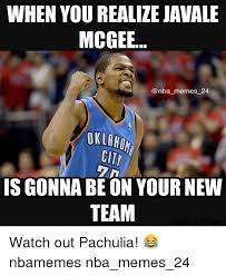 Javale Mcgee Memes - when you realize javale mcgee memes 24 oklaho city is gonna be on