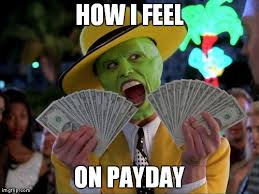 Payday Meme - how i feel on payday imgflip