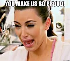 Proud Face Meme - you make us so proud kim kardashian crying face meme generator