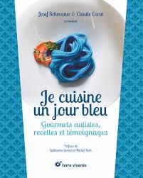 recette de cuisine du jour je cuisine un jour bleu gourmets autistes recettes et témoignages