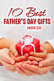 good fathers day gifts 10 best father u0027s day gifts under 30 sarah titus