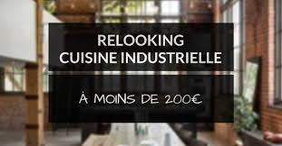 cuisine relooking ma cuisine industrielle à moins de 200