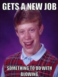 Good Luck Brian Meme - brian gets a new job bad luck brian know your meme