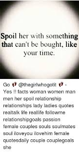 Relationship Memes For Her - spoil her with something that can t be bought like your time go