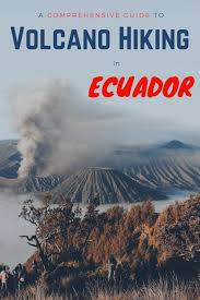 Chasing Volcanos in Ecuador The 6 Best Volcanic Hikes For