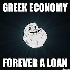 Greek Meme - greek economy forever a loan weknowmemes