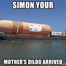 Dildo Meme - simon your mother s dildo arrived meme generator