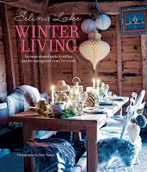 selina lake winter living an inspirational guide to styling and