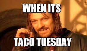 Taco Tuesday Meme - meme creator when its taco tuesday meme generator at memecreator org