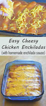 easy cheesy chicken enchiladas recipe honest and truly