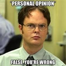 Where To Get Memes - dwight meme personal opinion false youre wrong hahahaha