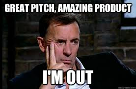 Im Out Meme - great pitch amazing product i m out duncan bannatyne quickmeme