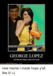 Lopez Meme - george lopez new meme i made hope y all like it george lopez