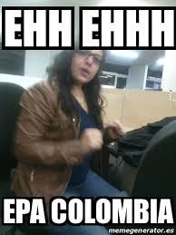 Colombia Meme - meme personalizado ehh ehhh epa colombia 22560615