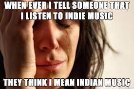 Rock Music Memes - my only problem with indie music meme on imgur