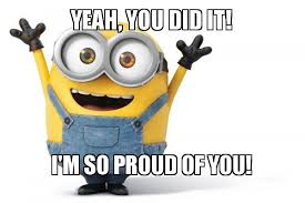 So Proud Meme - yeah you did it i m so proud of you happy minion make a meme